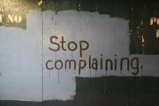 Stop complaining.   by aturkus