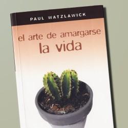 Portada del libro «El arte de amargarse la vida», de Paul Watzlavick