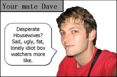 your mate dave on housewives