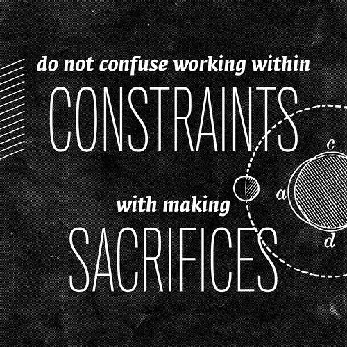 Constraints / Sacrifices   by bjornmeansbear