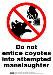 Do Not Entice Coyotes Into Attempted Manslaughter   by guppiecat