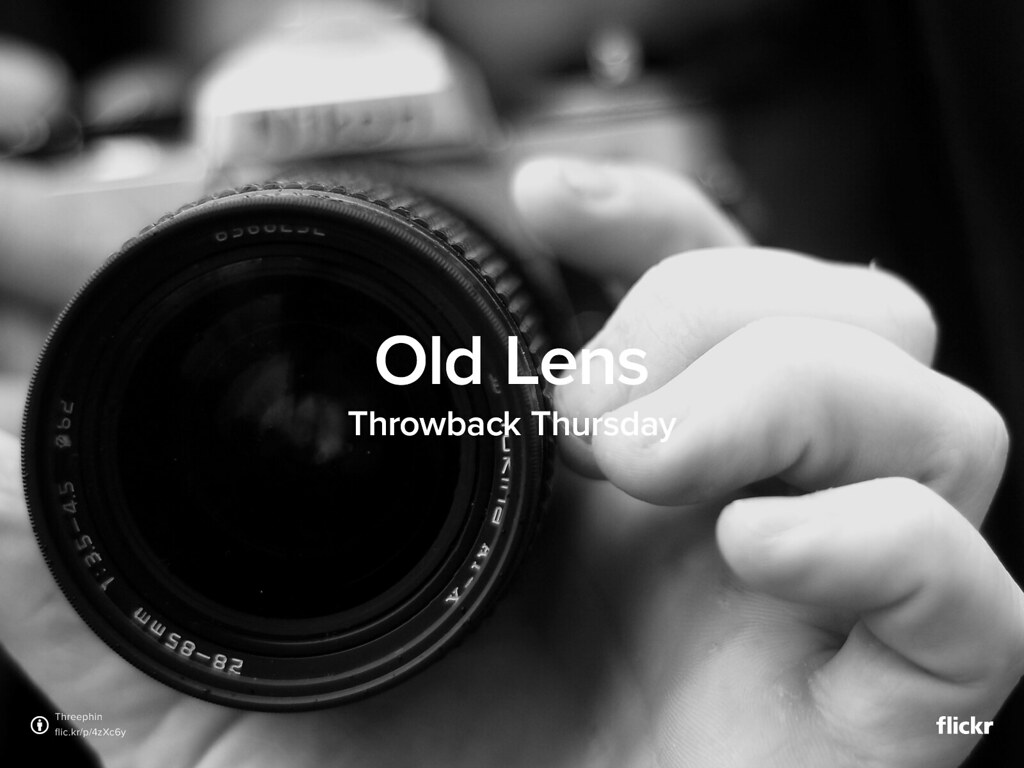 ThrowbackThrusday: Old Lens