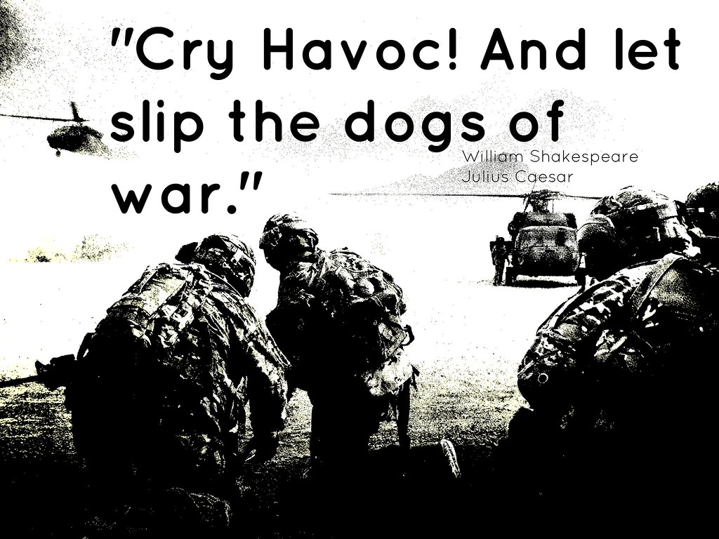 "And Let Slip The Dogs Of War quotation: ""cry havoc! and let slip the dogs of war."" 