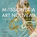 """Mostra """"Massoneria Art Nouveau. Mito dell'Istituzione nell'arte al tempo della Belle Époque"""""""