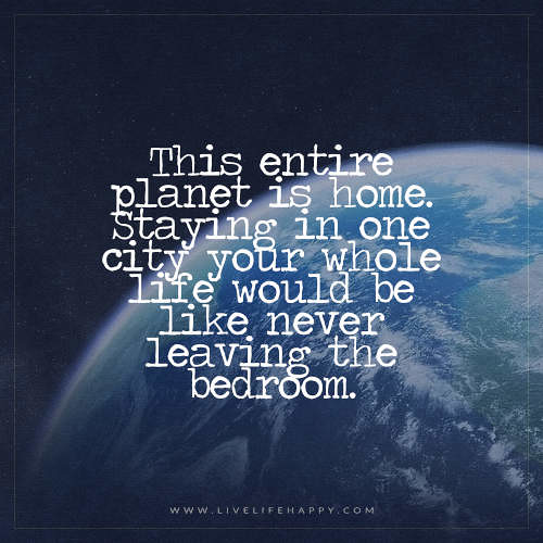 life quote poster this entire planet is home live life hap flickr