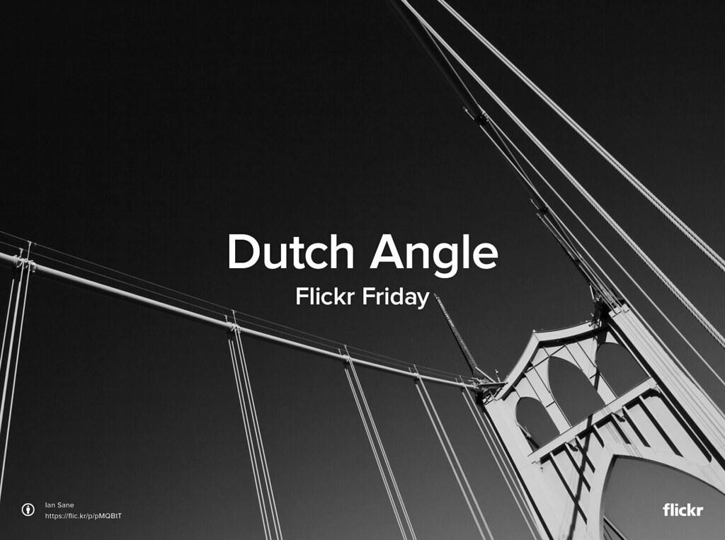 Flickr Friday: Dutch Angle