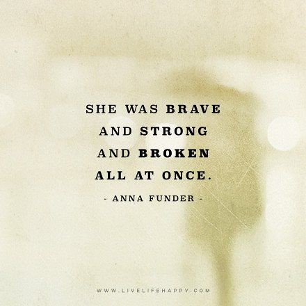 Soulmate Quotes She Was Brave And Strong And Broken All A Flickr
