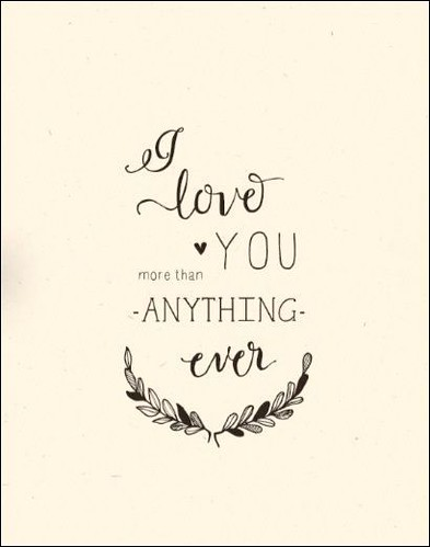 Wedding Quotes I Love You More Than Anything Ever Flickr