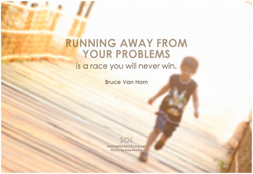 Bruce Van Horn Running away from your problems is a race you will never win | by symphony of love