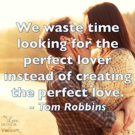 Love Quotes We Waste Time Looking For The Perfect Lover Flickr