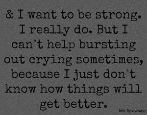 Sad Love Quotes : I want to be strong, I really do    just