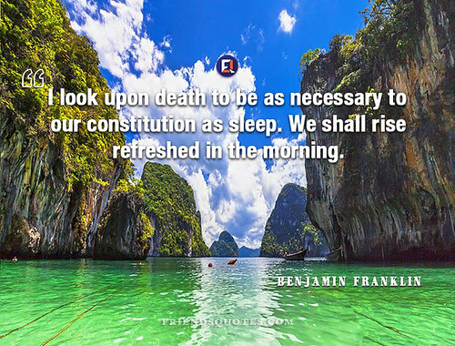 Benjamin Franklin Quote look upon death | by Friends Quotes