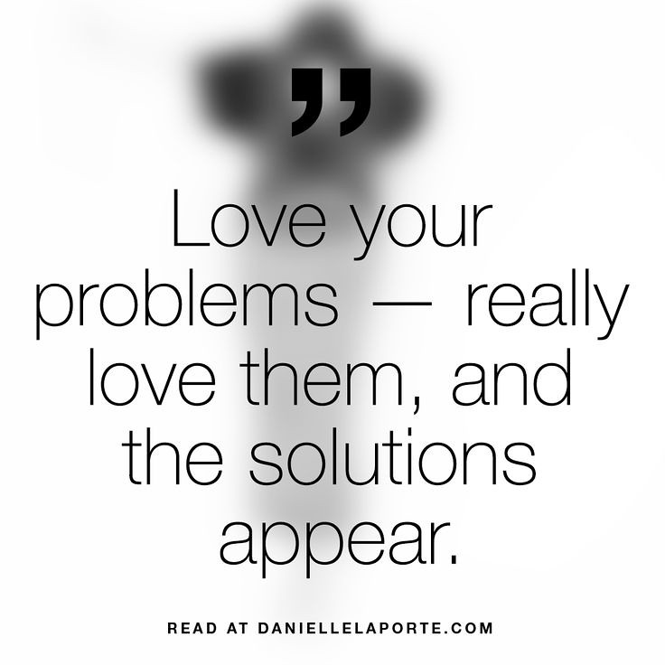 Wisdom Quotes : Love your problems — really love them, and ...