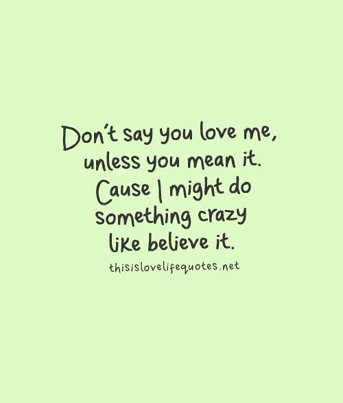 Love Quotes For Him : Don't say you love me, unless yo ...