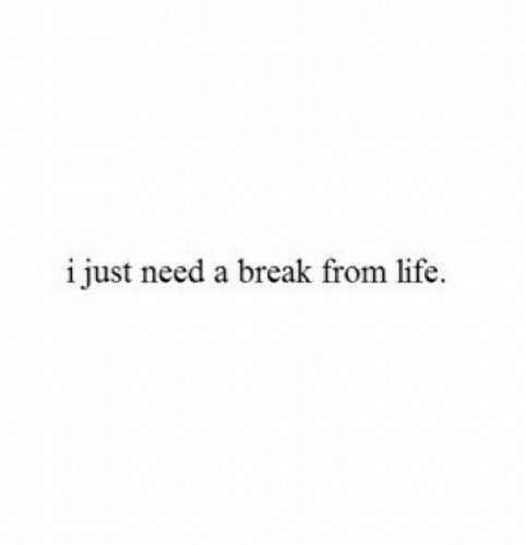 Sad Love Quotes I Just Need A Break From Life Love Flickr