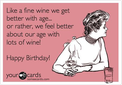 Birthday Quotes Funny Ecard Like A Fine Wine We Get Better With Age