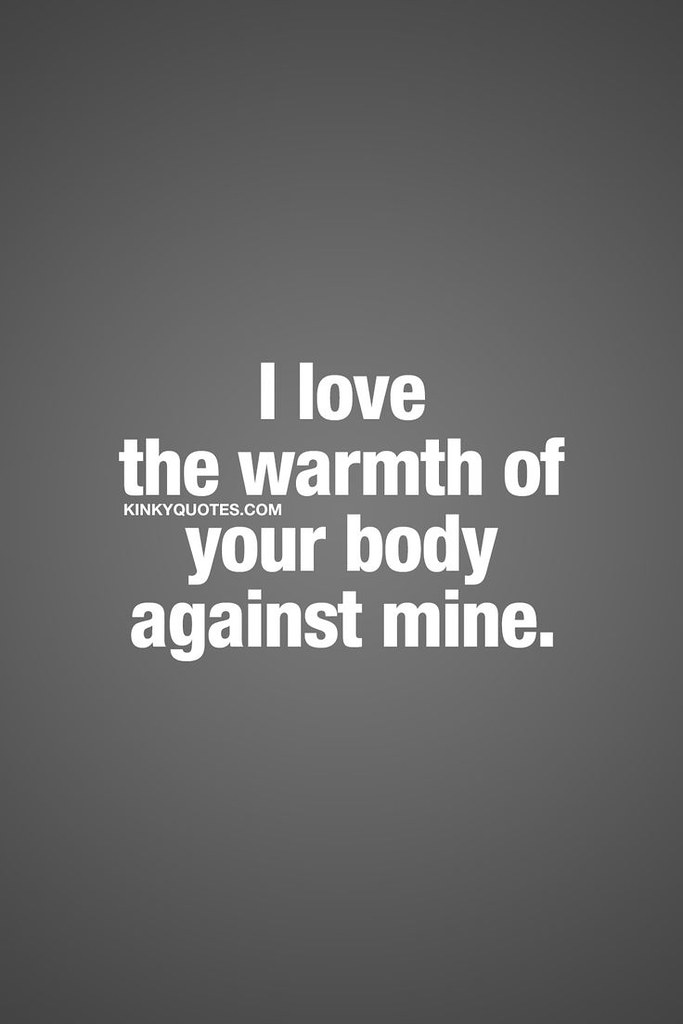Love Quotes For Him : I love the warmth of your body again ...