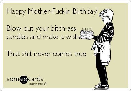 Blow Out Birthday Quotes Free Ecard Happy Mother Fuckin