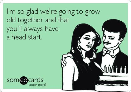 Birthday Quotes Im So Glad Were Going To Grow Old Toge Flickr
