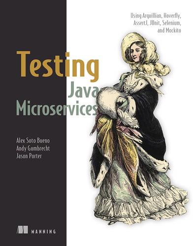 Testing Java Microservices, par Alex Soto Bueno, Andy Gumbrecht & Jason Porter