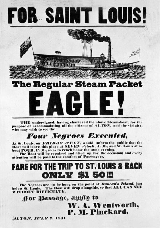 "Notice (dated July 7, 1841) advertising a chartered boat trip aboard the Eagle from Alton to St. Louis, Missouri to view ""four Negroes executed""."