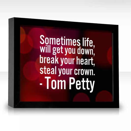 Celebrity Quotes Tom Petty Quotes Sometimes Life Will Flickr