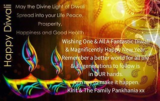 Wishing One & All A Fantastic Diwali & Magnificently Happy New Year.  Remember The Festival of Lights is to remind you that there is Light WithIN you, to allow your radiance to fill your world with love and kindness and in doing, so become a beacon of hop | by Kirit Pankhania
