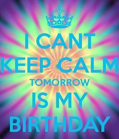 Birthday Quotes I Cant Keep Calm Tomorrow Is My Birthday Flickr