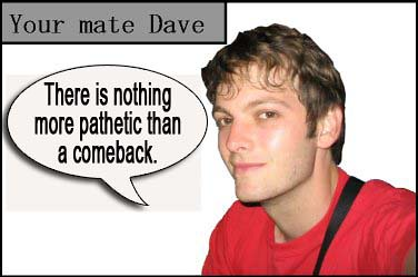 your mate dave on comebacks