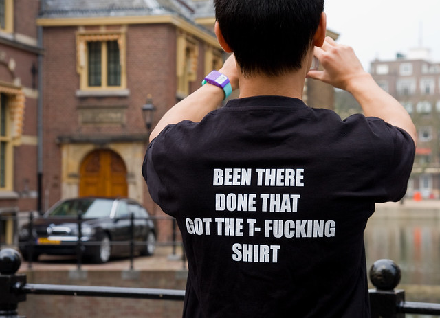 Been there. Done that. Got the t-fucking shirt.