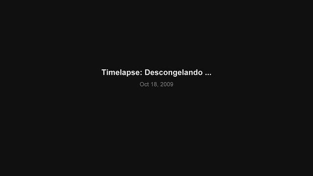 Timelapse: Descongelando ...
