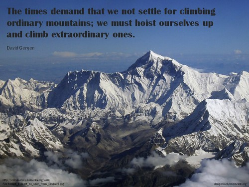 The times demand that we not settle for climbing ordinary mountains