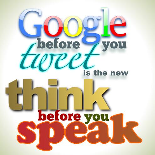 Google before you tweet. \