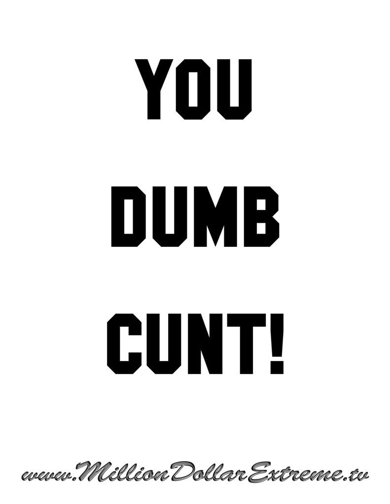 Dumb Cunt