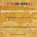 (TW)IN SITE(S) Biennial Faculty Exhibition Jan 15 - Feb 14, 2010