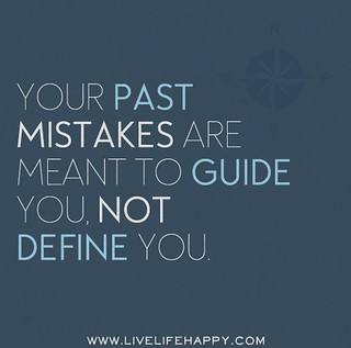 """Your past mistakes are meant to guide you, not define you."" 