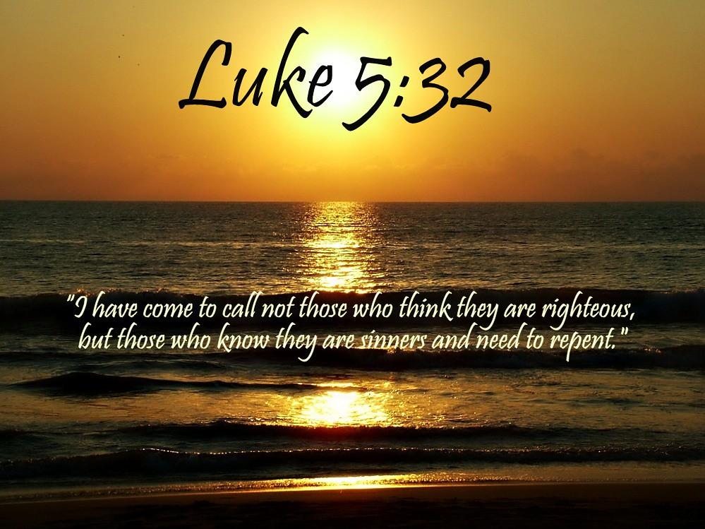 Luke 5:32 nlt | 04-18-14 Today's Bible Scripture  | Bob