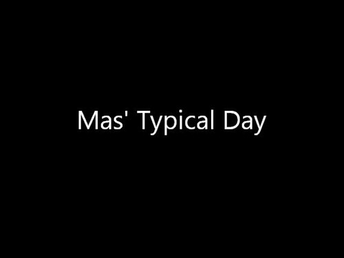 Mas' Typical Day