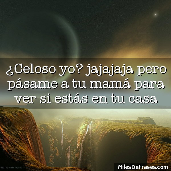 Celoso Yo Jajajaja Pero Pásame A Tu Mamá Para Ver Si Est