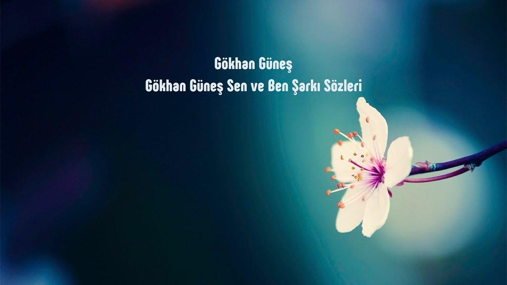 Gokhan Gunes Sen Ve Ben Sozleri Gokhan Gunes Sen Ve Ben So Flickr