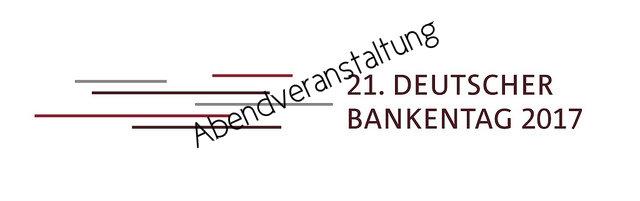 21. Deutscher Bankentag 2017 - Abendveranstaltung am 5. April