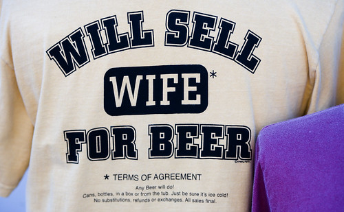 Will Sell Wife for Beer | by Thomas Hawk