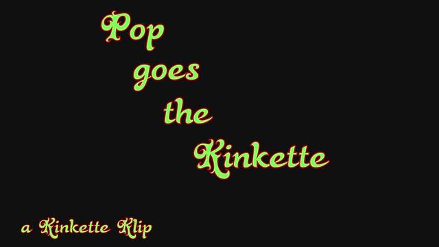 Pop goes the Kinkette