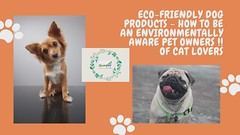 Eco-Friendly Dog Products - How to Be an Environmentally Aware Pet Owners !! of cat lovers