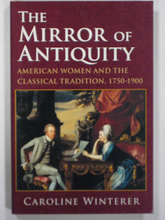 The Mirror Of Antiquity American Women And The Classical