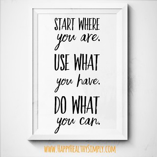 happyhealthysimply_start where you are use what you have do what you can | by HappyHealthySimply