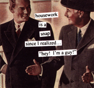 "Housework is a snap since i realized... ""hey I'm a guy!"""