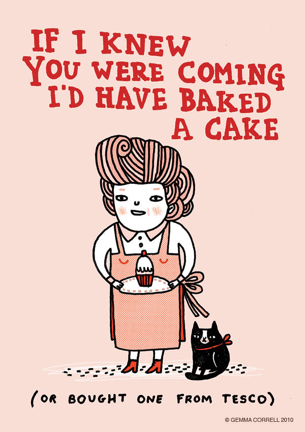 If I Knew You Were Coming Id Have Baked A Cake!