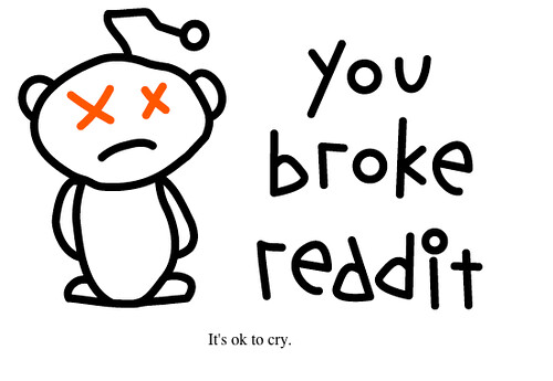 Reddit broke! | *cries* Uploaded with plasq's Skitch ...
