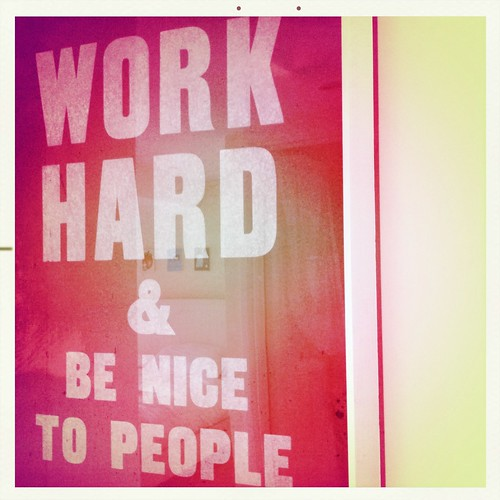 Work hard and be nice to people | by vapour trail